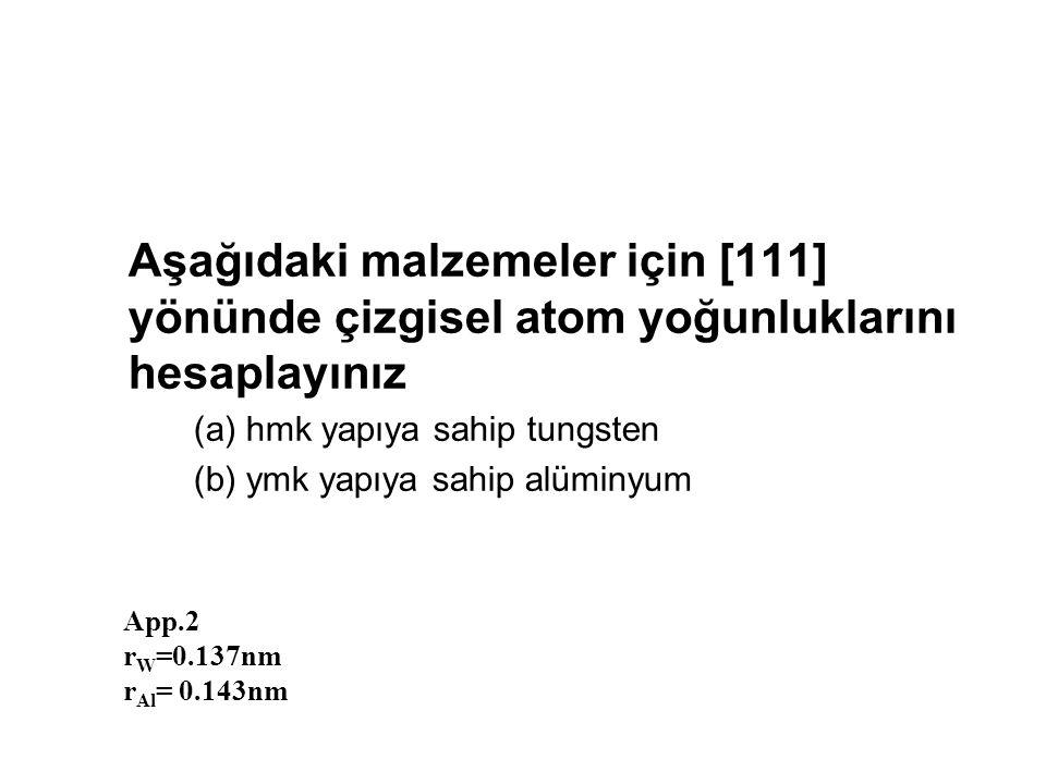 Aşağıdaki malzemeler için [111] yönünde çizgisel atom yoğunluklarını hesaplayınız